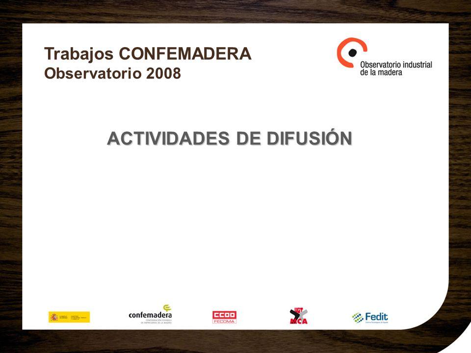 Trabajos CONFEMADERA Observatorio 2008 ACTIVIDADES DE DIFUSIÓN