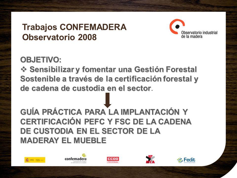 Trabajos CONFEMADERA Observatorio 2008 OBJETIVO: Sensibilizar y fomentar una Gestión Forestal Sostenible a través de la certificación forestal y de ca
