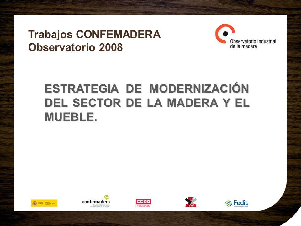 Trabajos CONFEMADERA Observatorio 2008 ESTRATEGIA DE MODERNIZACIÓN DEL SECTOR DE LA MADERA Y EL MUEBLE.