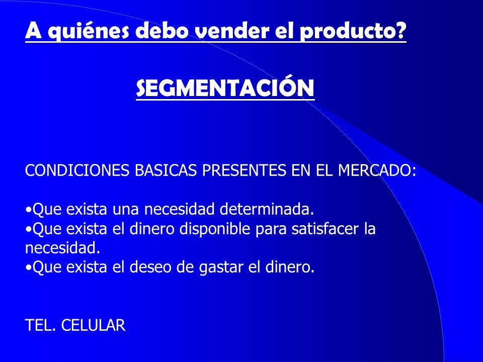 CONDICIONES BASICAS PRESENTES EN EL MERCADO: Que exista una necesidad determinada. Que exista el dinero disponible para satisfacer la necesidad. Que e