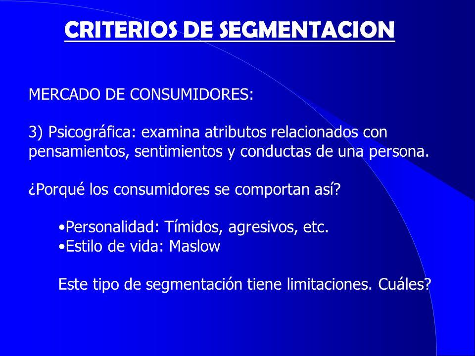 CRITERIOS DE SEGMENTACION MERCADO DE CONSUMIDORES: 3) Psicográfica: examina atributos relacionados con pensamientos, sentimientos y conductas de una p