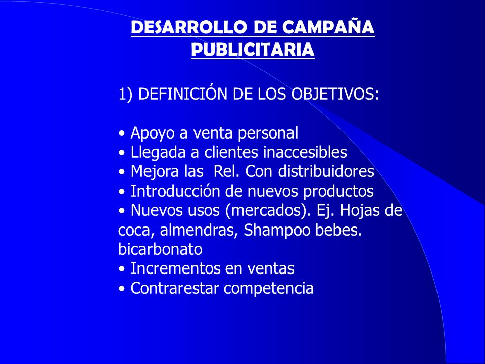 1) DEFINICIÓN DE LOS OBJETIVOS: Apoyo a venta personal Llegada a clientes inaccesibles Mejora las Rel. Con distribuidores Introducción de nuevos produ