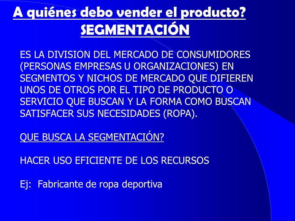 TIPOS DE ESTRATEGIAS DE SEGMENTACION 1.Estrategia de agregación: Para productos básicos.