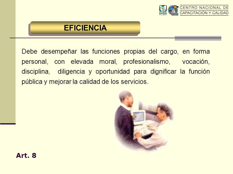 Debe desempeñar las funciones propias del cargo, en forma personal, con elevada moral, profesionalismo, vocación, disciplina, diligencia y oportunidad