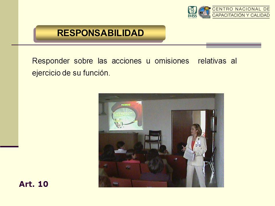 Responder sobre las acciones u omisiones relativas al ejercicio de su función. Art. 10 RESPONSABILIDAD