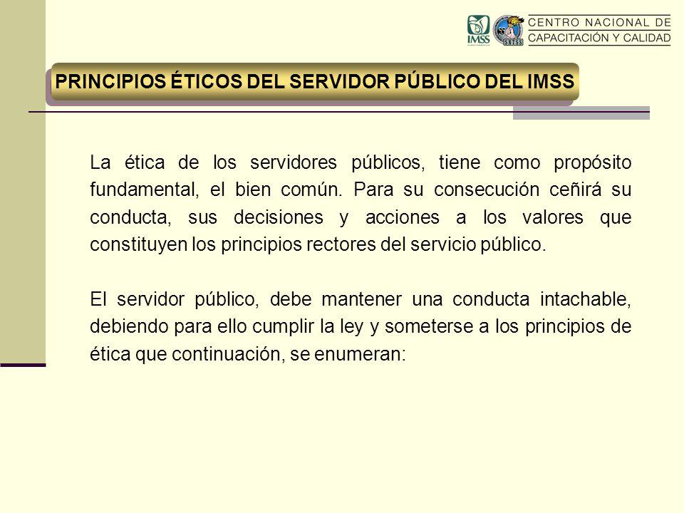 La ética de los servidores públicos, tiene como propósito fundamental, el bien común. Para su consecución ceñirá su conducta, sus decisiones y accione