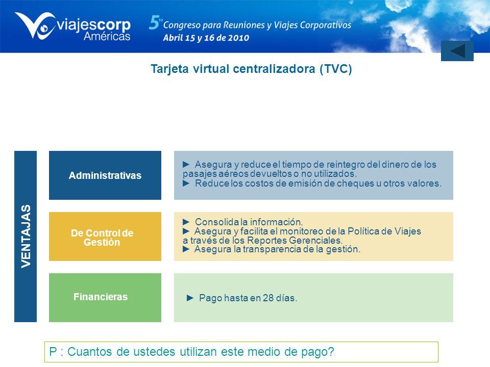 Tarjeta virtual centralizadora (TVC) VENTAJAS Financieras Pago hasta en 28 días. De Control de Gestión Consolida la información. Asegura y facilita el
