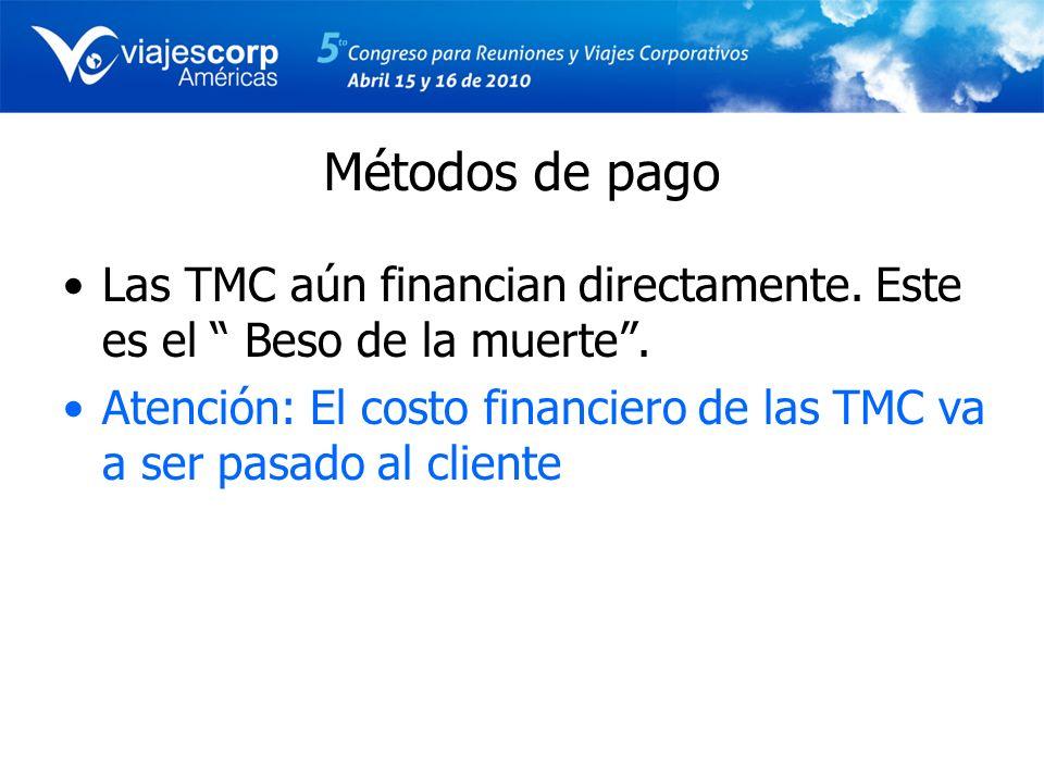 Métodos de pago Las TMC aún financian directamente. Este es el Beso de la muerte. Atención: El costo financiero de las TMC va a ser pasado al cliente
