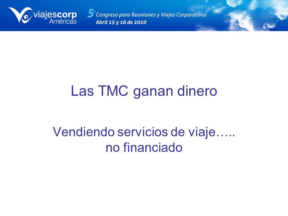 Las TMC ganan dinero Vendiendo servicios de viaje….. no financiado