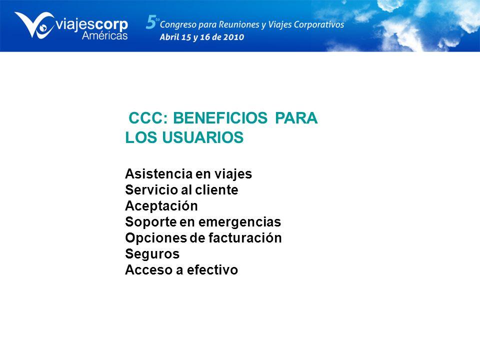 CCC: BENEFICIOS PARA LOS USUARIOS Asistencia en viajes Servicio al cliente Aceptación Soporte en emergencias Opciones de facturación Seguros Acceso a