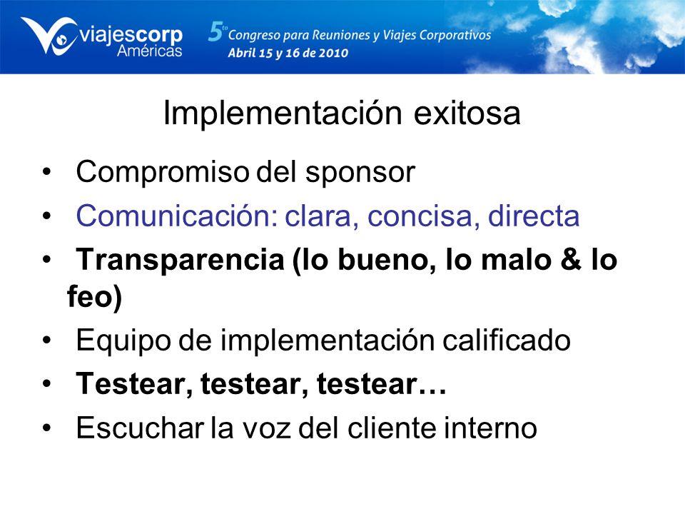 Implementación exitosa Compromiso del sponsor Comunicación: clara, concisa, directa Transparencia (lo bueno, lo malo & lo feo) Equipo de implementació