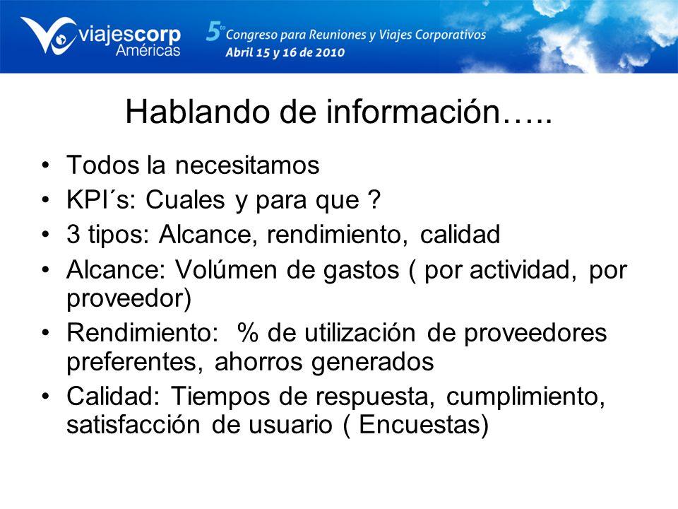 Hablando de información….. Todos la necesitamos KPI´s: Cuales y para que ? 3 tipos: Alcance, rendimiento, calidad Alcance: Volúmen de gastos ( por act