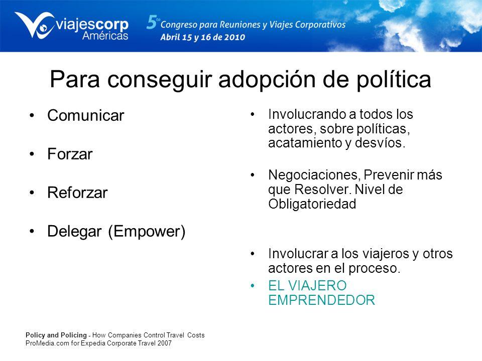 Para conseguir adopción de política Comunicar Forzar Reforzar Delegar (Empower) Involucrando a todos los actores, sobre políticas, acatamiento y desví