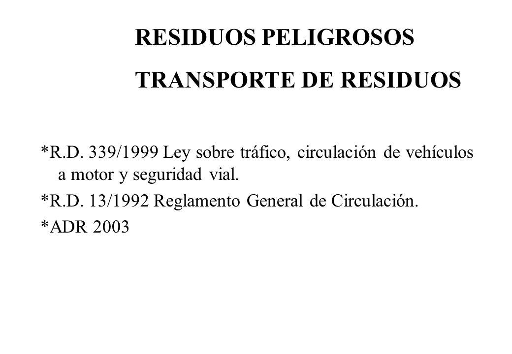 *R.D. 339/1999 Ley sobre tráfico, circulación de vehículos a motor y seguridad vial. *R.D. 13/1992 Reglamento General de Circulación. *ADR 2003 RESIDU