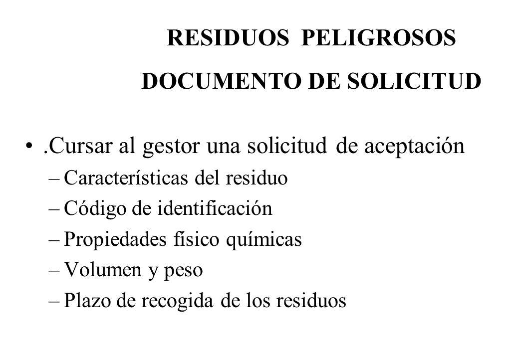 .Cursar al gestor una solicitud de aceptación –Características del residuo –Código de identificación –Propiedades físico químicas –Volumen y peso –Pla