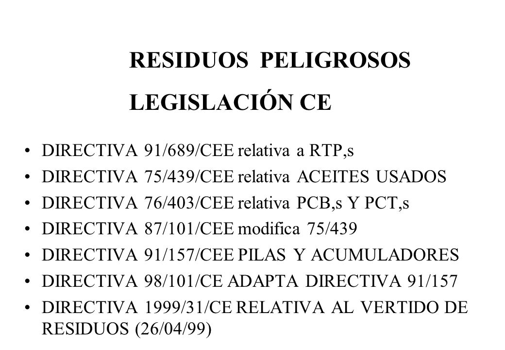 DIRECTIVA 91/689/CEE relativa a RTP,s DIRECTIVA 75/439/CEE relativa ACEITES USADOS DIRECTIVA 76/403/CEE relativa PCB,s Y PCT,s DIRECTIVA 87/101/CEE mo