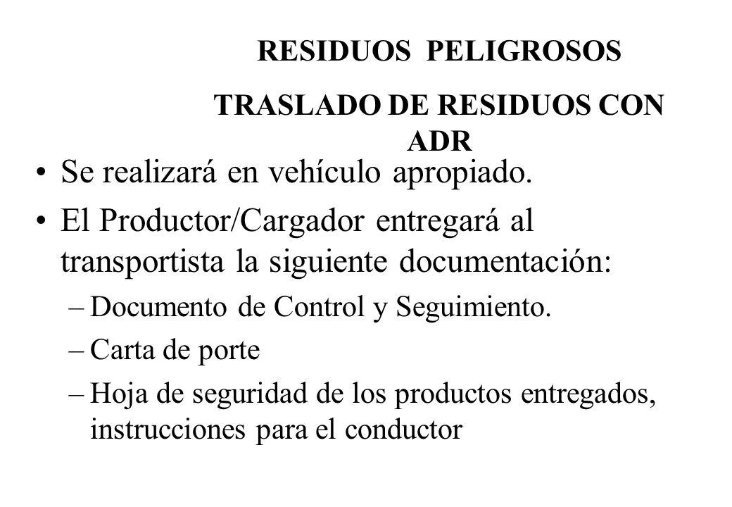 Se realizará en vehículo apropiado. El Productor/Cargador entregará al transportista la siguiente documentación: –Documento de Control y Seguimiento.