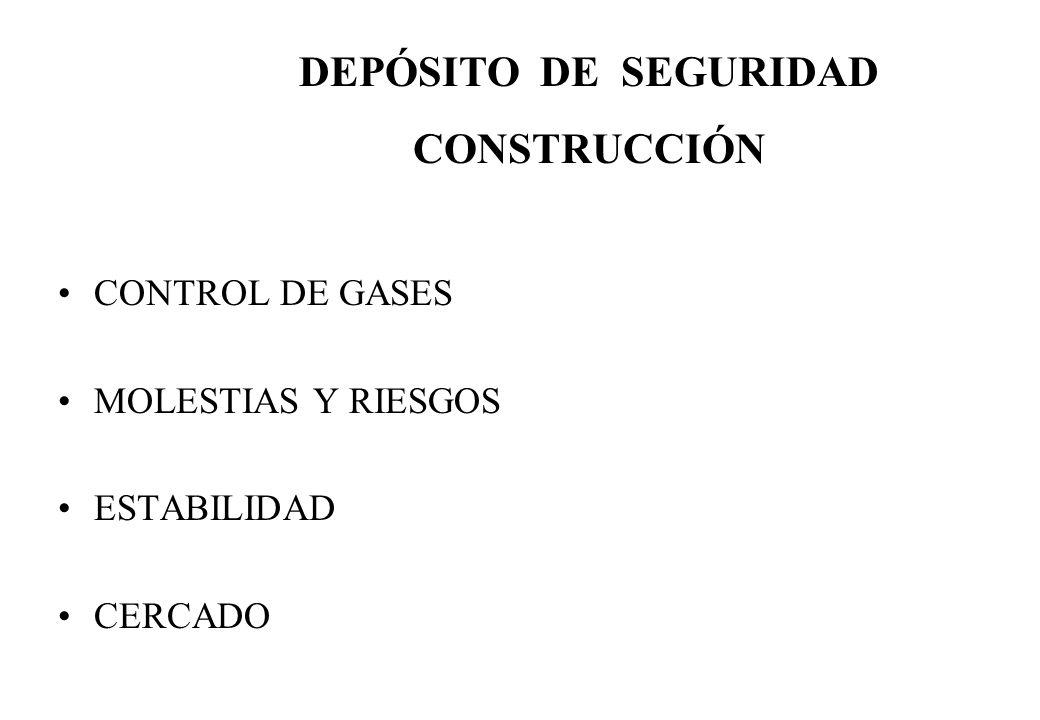 CONTROL DE GASES MOLESTIAS Y RIESGOS ESTABILIDAD CERCADO DEPÓSITO DE SEGURIDAD CONSTRUCCIÓN
