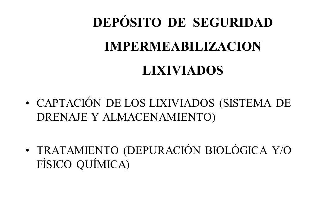 CAPTACIÓN DE LOS LIXIVIADOS (SISTEMA DE DRENAJE Y ALMACENAMIENTO) TRATAMIENTO (DEPURACIÓN BIOLÓGICA Y/O FÍSICO QUÍMICA) DEPÓSITO DE SEGURIDAD IMPERMEA