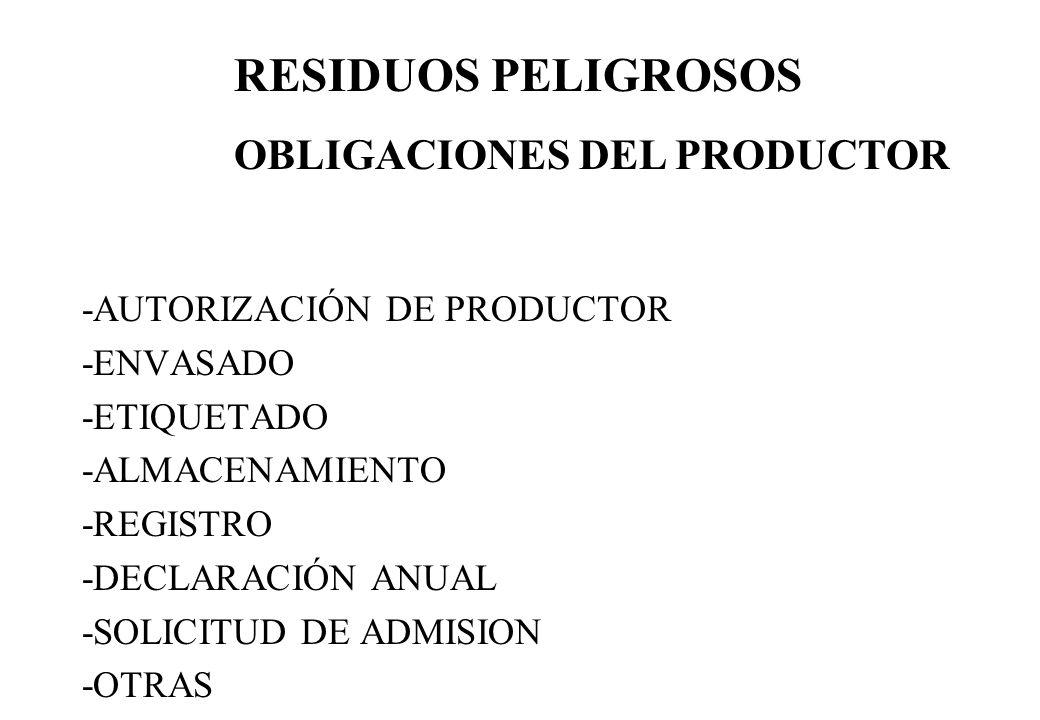 -AUTORIZACIÓN DE PRODUCTOR -ENVASADO -ETIQUETADO -ALMACENAMIENTO -REGISTRO -DECLARACIÓN ANUAL -SOLICITUD DE ADMISION -OTRAS RESIDUOS PELIGROSOS OBLIGA