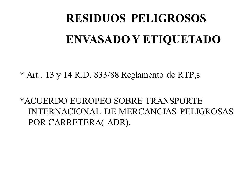 * Art.. 13 y 14 R.D. 833/88 Reglamento de RTP,s *ACUERDO EUROPEO SOBRE TRANSPORTE INTERNACIONAL DE MERCANCIAS PELIGROSAS POR CARRETERA( ADR). RESIDUOS
