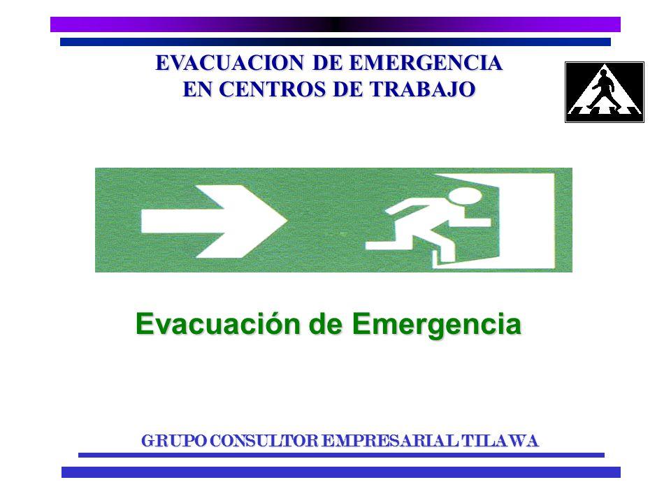 EVACUACION DE EMERGENCIA EN CENTROS DE TRABAJO GRUPO CONSULTOR EMPRESARIAL TILAWA Evacuación de Emergencia