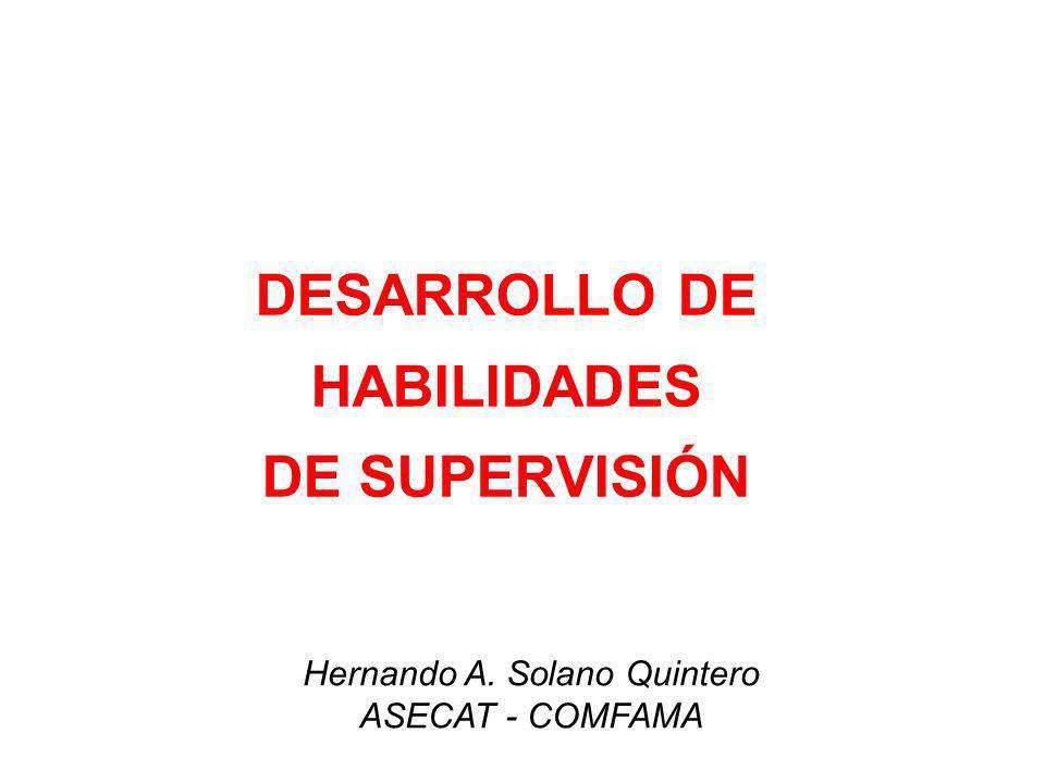 DESARROLLO DE HABILIDADES DE SUPERVISIÓN Hernando A. Solano Quintero ASECAT - COMFAMA