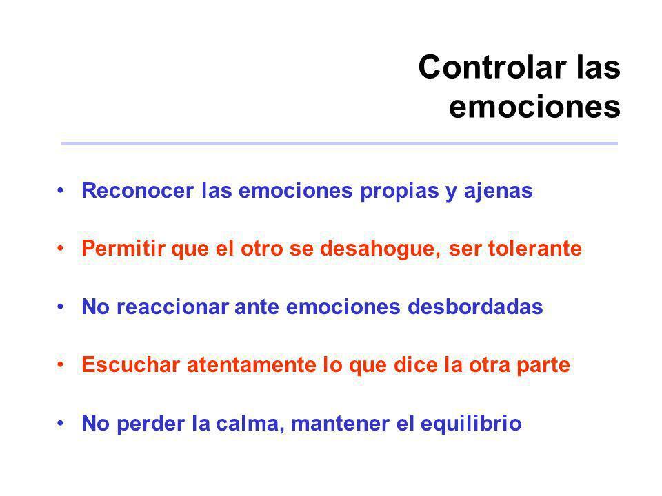 Controlar las emociones Reconocer las emociones propias y ajenas Permitir que el otro se desahogue, ser tolerante No reaccionar ante emociones desbord