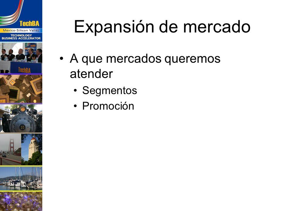 Expansión de mercado A que mercados queremos atender Segmentos Promoción