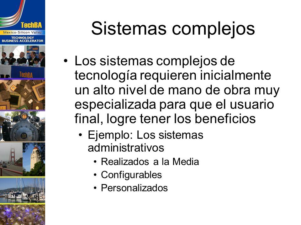 Sistemas complejos Los sistemas complejos de tecnología requieren inicialmente un alto nivel de mano de obra muy especializada para que el usuario fin