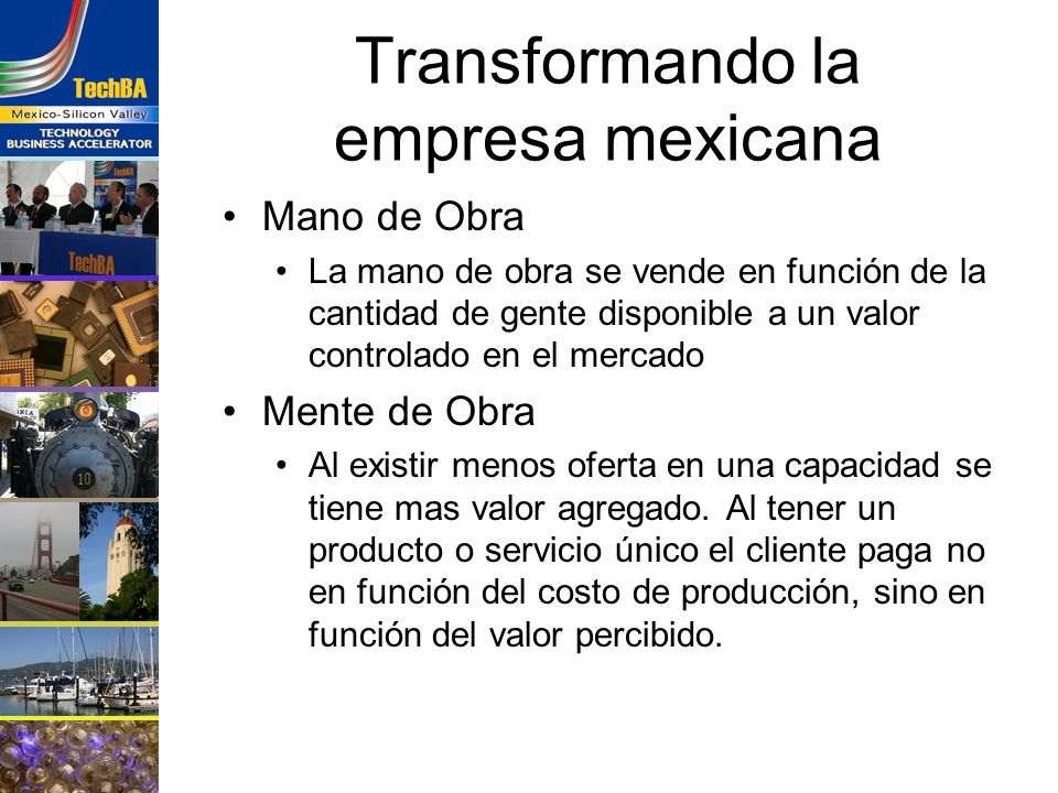 Transformando la empresa mexicana Mano de Obra La mano de obra se vende en función de la cantidad de gente disponible a un valor controlado en el merc