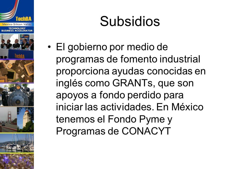 Subsidios El gobierno por medio de programas de fomento industrial proporciona ayudas conocidas en inglés como GRANTs, que son apoyos a fondo perdido