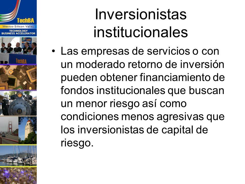 Inversionistas institucionales Las empresas de servicios o con un moderado retorno de inversión pueden obtener financiamiento de fondos institucionale