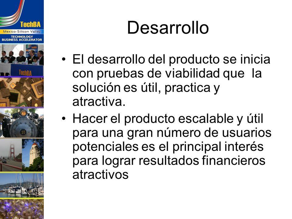 Desarrollo El desarrollo del producto se inicia con pruebas de viabilidad que la solución es útil, practica y atractiva. Hacer el producto escalable y