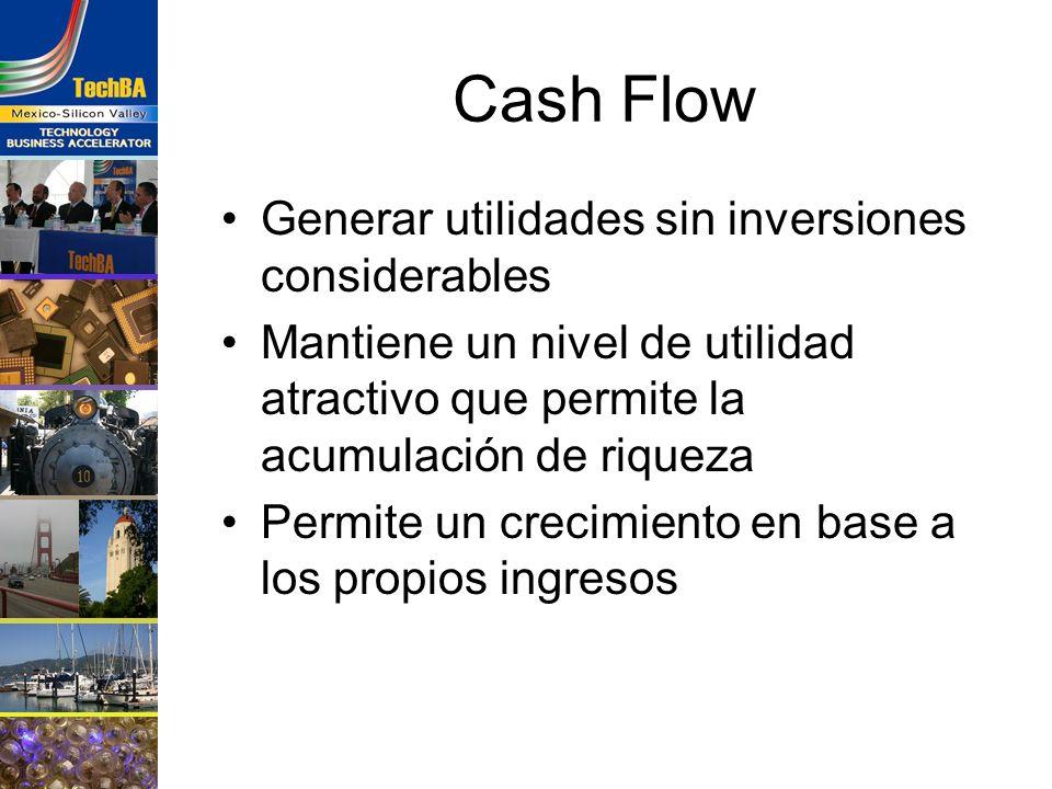 Cash Flow Generar utilidades sin inversiones considerables Mantiene un nivel de utilidad atractivo que permite la acumulación de riqueza Permite un cr