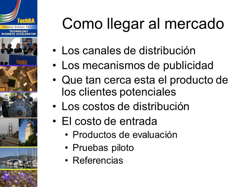Como llegar al mercado Los canales de distribución Los mecanismos de publicidad Que tan cerca esta el producto de los clientes potenciales Los costos