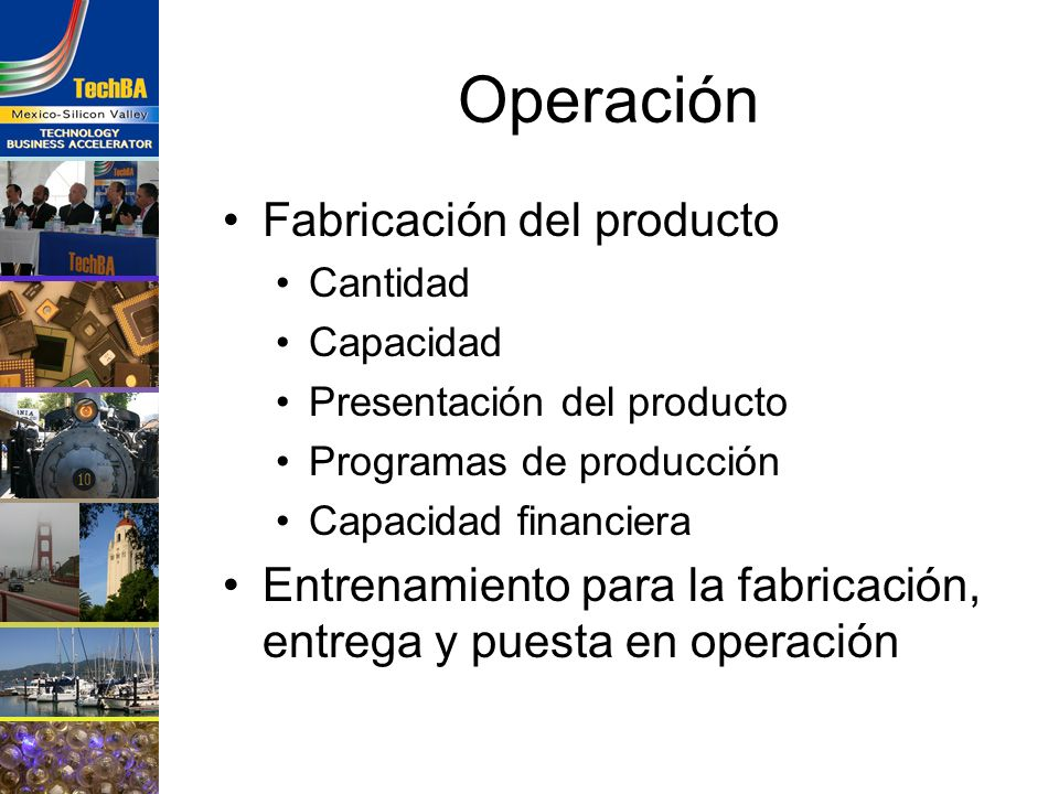 Operación Fabricación del producto Cantidad Capacidad Presentación del producto Programas de producción Capacidad financiera Entrenamiento para la fab