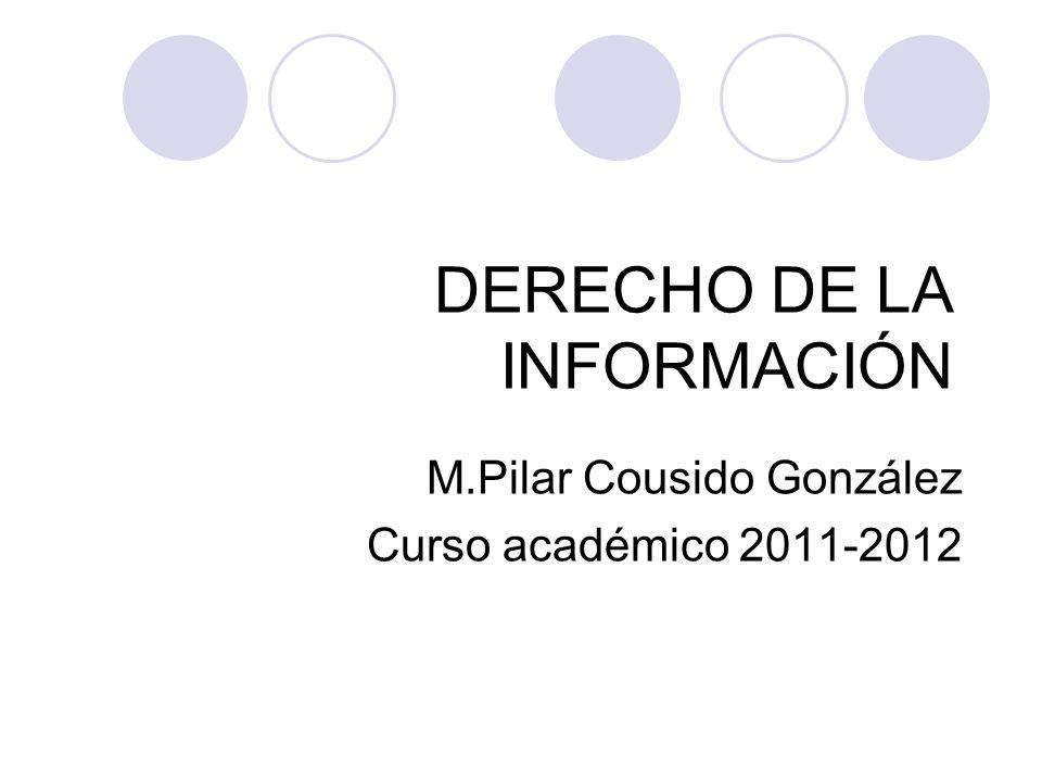 DERECHO DE LA INFORMACIÓN M.Pilar Cousido González Curso académico 2011-2012