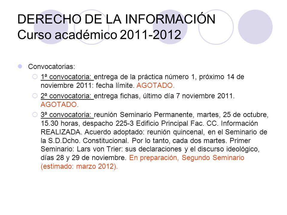 DERECHO DE LA INFORMACIÓN Curso académico 2011-2012 Convocatorias: 1ª convocatoria: entrega de la práctica número 1, próximo 14 de noviembre 2011: fecha límite.