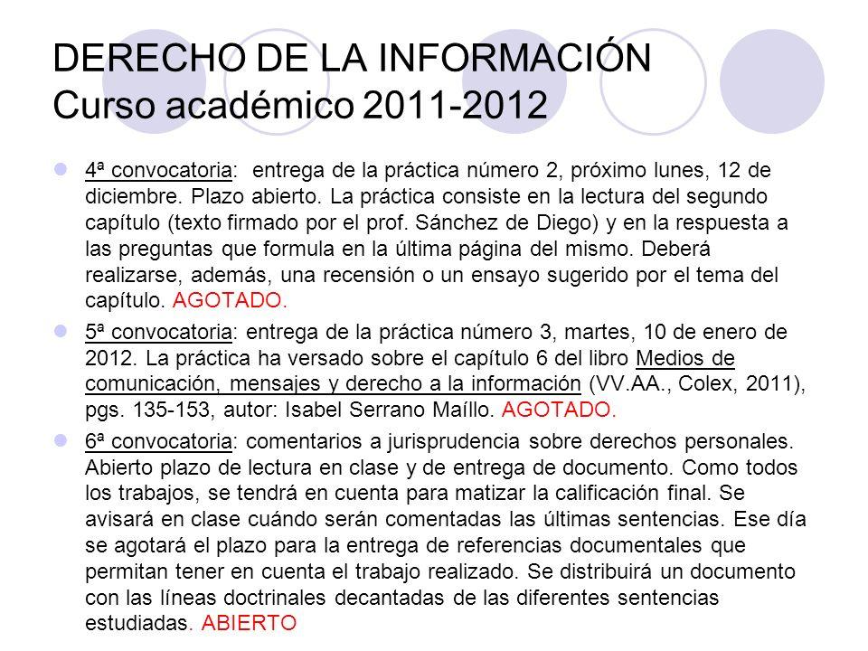 DERECHO DE LA INFORMACIÓN Curso académico 2011-2012 4ª convocatoria: entrega de la práctica número 2, próximo lunes, 12 de diciembre.