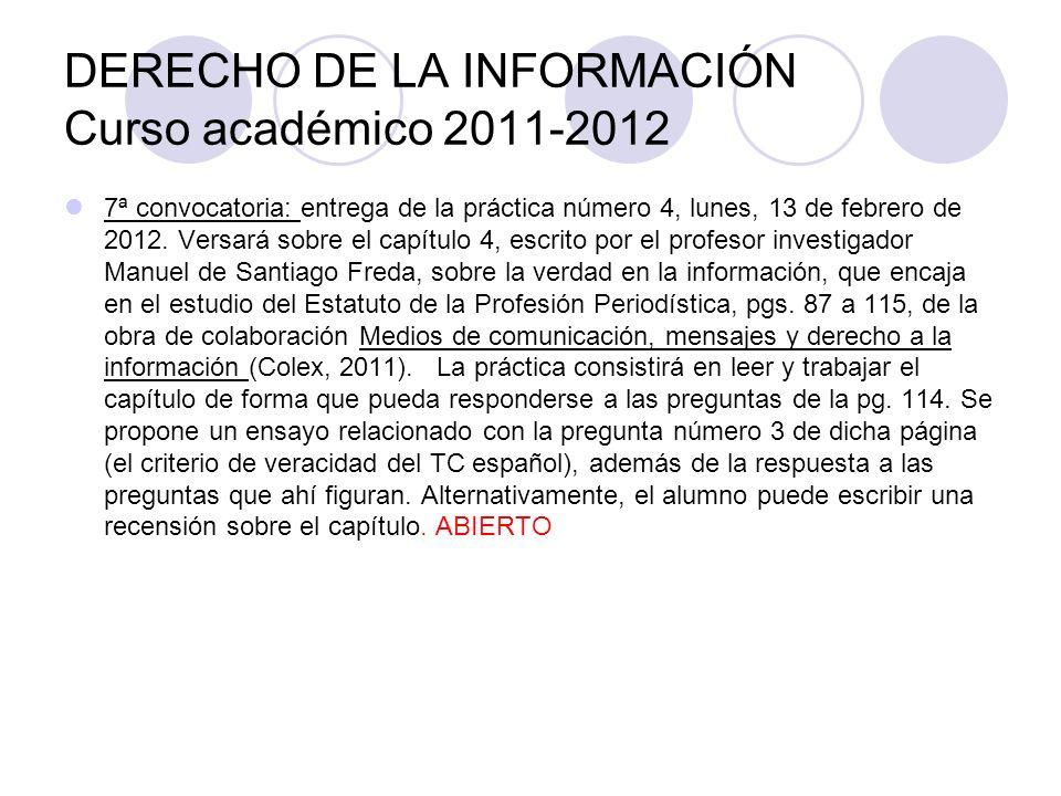 DERECHO DE LA INFORMACIÓN Curso académico 2011-2012 7ª convocatoria: entrega de la práctica número 4, lunes, 13 de febrero de 2012.