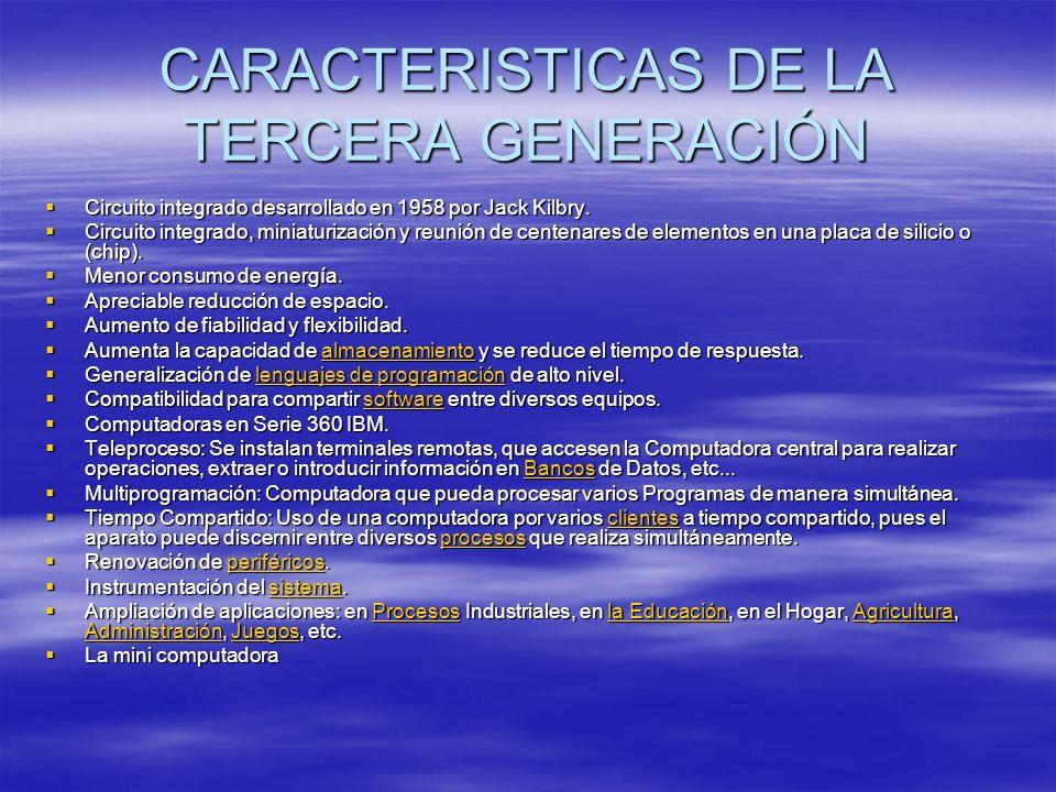 CARACTERISTICAS DE LA TERCERA GENERACIÓN Circuito integrado desarrollado en 1958 por Jack Kilbry. Circuito integrado desarrollado en 1958 por Jack Kil