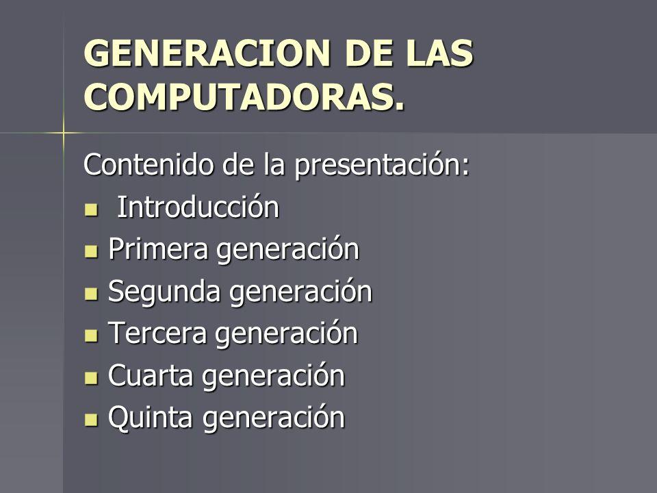 GENERACION DE LAS COMPUTADORAS. Contenido de la presentación: Introducción Introducción Primera generación Primera generación Segunda generación Segun