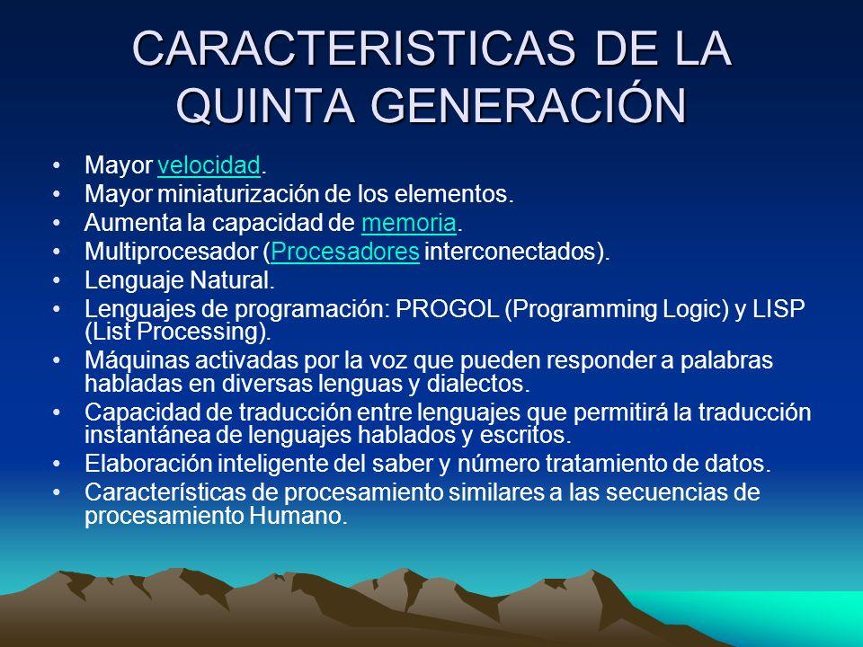 CARACTERISTICAS DE LA QUINTA GENERACIÓN Mayor velocidad.velocidad Mayor miniaturización de los elementos. Aumenta la capacidad de memoria.memoria Mult