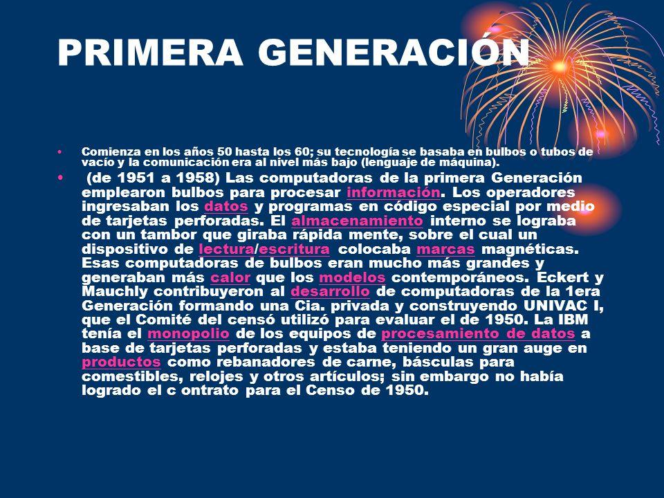 PRIMERA GENERACIÓN Comienza en los años 50 hasta los 60; su tecnología se basaba en bulbos o tubos de vacío y la comunicación era al nivel más bajo (l