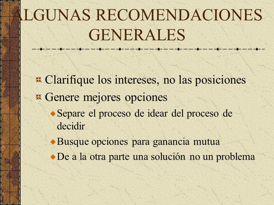 ALGUNAS RECOMENDACIONES GENERALES Desarrolle su MAAN (Mejor alternativa a un acuerdo negociado); considere la de ellos Ocúpese de la relación y de la