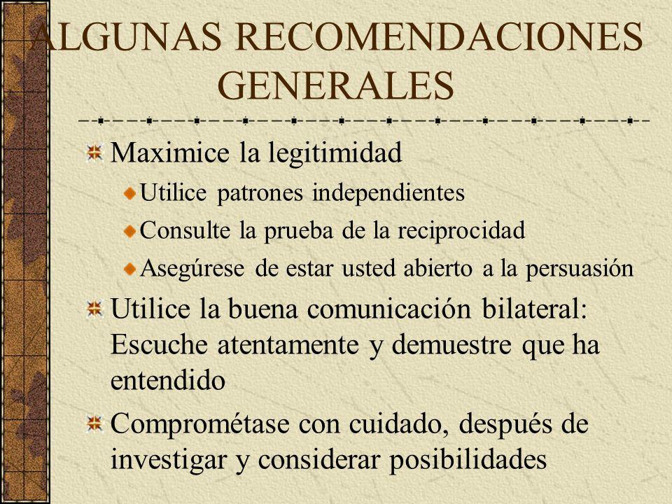 ALGUNAS RECOMENDACIONES GENERALES Clarifique los intereses, no las posiciones Genere mejores opciones Separe el proceso de idear del proceso de decidi