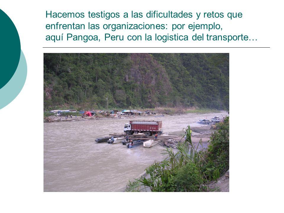 Hacemos testigos a las dificultades y retos que enfrentan las organizaciones: por ejemplo, aquí Pangoa, Peru con la logistica del transporte…