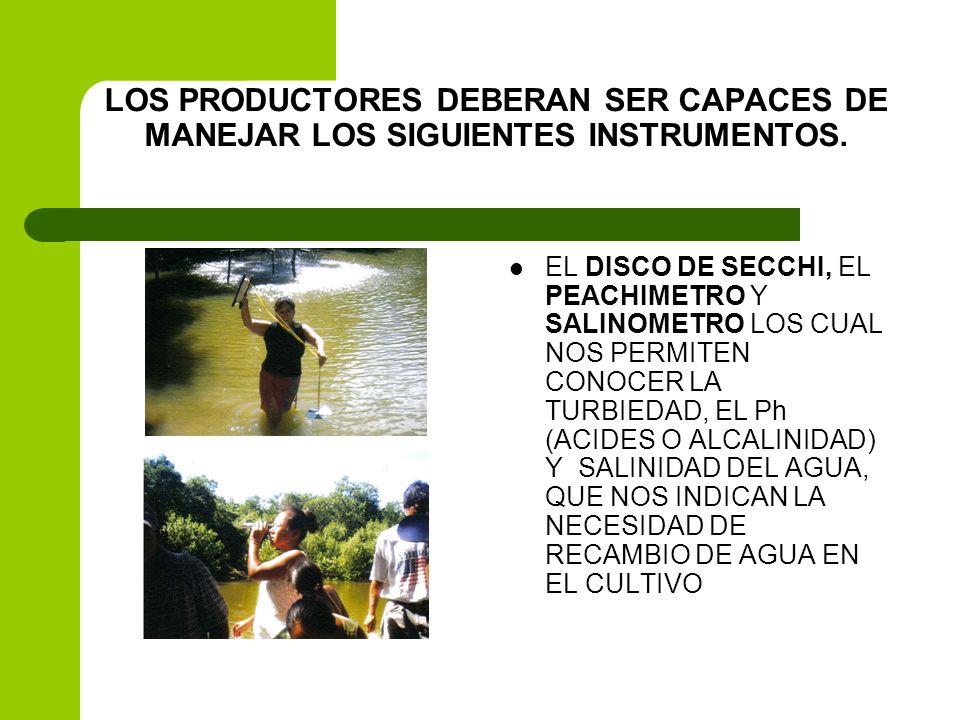 LOS PRODUCTORES DEBERAN SER CAPACES DE MANEJAR LOS SIGUIENTES INSTRUMENTOS. EL DISCO DE SECCHI, EL PEACHIMETRO Y SALINOMETRO LOS CUAL NOS PERMITEN CON