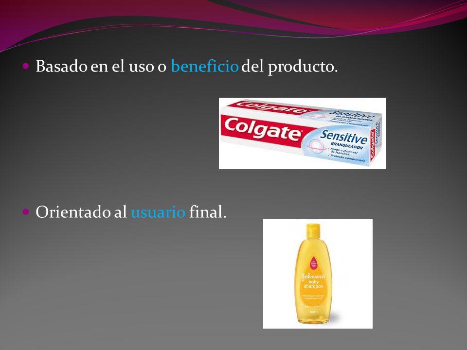 Basado en el uso o beneficio del producto. Orientado al usuario final.
